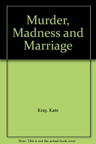 Murder, Madness and Marriage