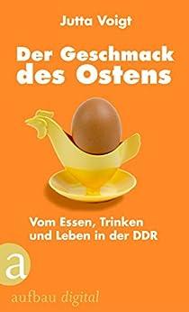 Der Geschmack des Ostens: Vom Essen, Trinken und Leben in der DDR (German Edition) by [Voigt, Jutta]
