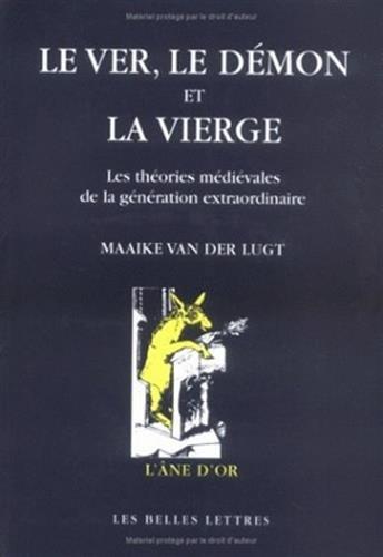 Le Ver, le démon et la vierge: Les théories médiévales de la génération extraordinaire.