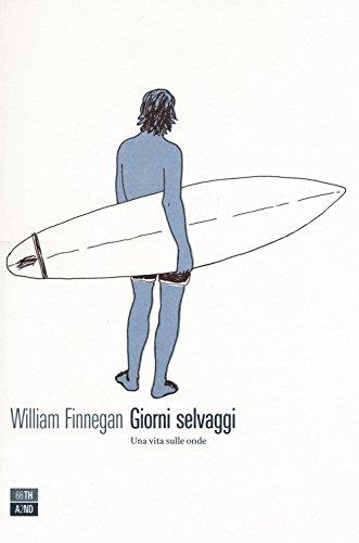 Giorni selvaggi. Una vita sulle onde (Vite inattese) por William Finnegan