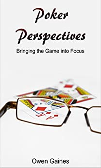 Poker Perspectives: Bringing the Game into Focus by [Gaines, Owen]