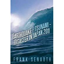 [( Earthquake - Tsunami - Disaster in Japan 2011 )] [by: Frank Senauth] [Dec-2011]