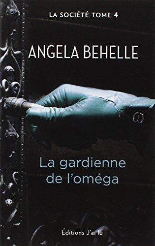 La Société, Tome 4: La Gardienne de l'oméga par Angela Behelle