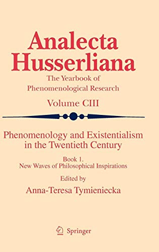 Phenomenology and Existentialism in the Twentieth Century: Book I. New Waves of Philosophical Inspirations (Analecta Husserliana, Band 103)