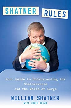 Shatner Rules: Your Guide to Understanding the Shatnerverse and the World at Large by [Shatner, William, Regan, Chris]