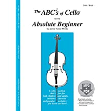 The ABCs of Cello for the Absolute Beginner (Book 1)