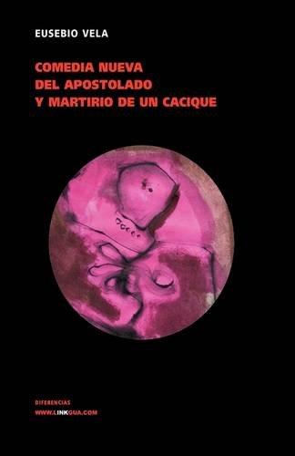 Comedia nueva del apostolado en las Indias y martirio de un cacique (Teatro) por Eusebio Vela