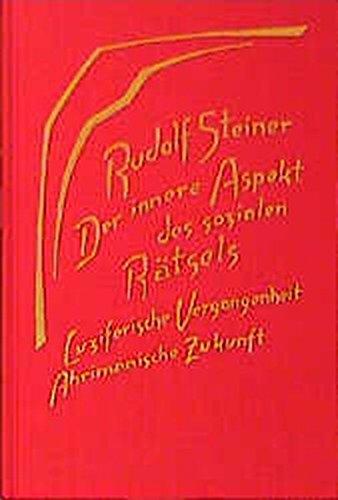 Der innere Aspekt des sozialen Rätsels: Luziferische Vergangenheit und ahrimanische Zukunft. Zehn Vorträge in verschiedenen Städten, 1919 (Rudolf Steiner Gesamtausgabe)
