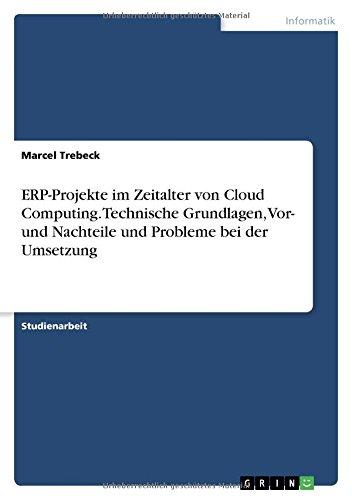 ERP-Projekte im Zeitalter von Cloud Computing. Technische Grundlagen, Vor- und Nachteile und Probleme bei der Umsetzung
