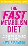 [(The Fast Metabolism Diet : Lose Up to 20 Pounds in 28 Days: Eat More Food & Lose More Weight)] [By (author) Haylie Pomroy] published on (April, 2013)