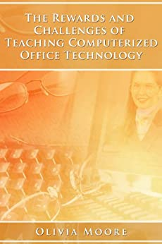 The Rewards and Challenges of Teaching Computerized Office Technology by [Moore, Olivia]