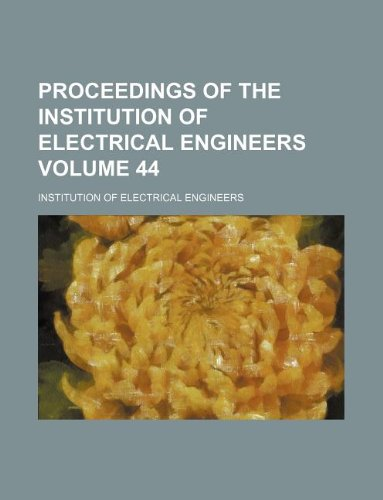 Proceedings of the Institution of Electrical Engineers Volume 44