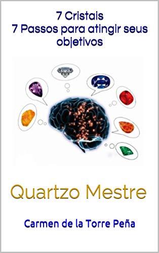 7 cristais 7 passos para atingir seus objetivos: Quartzo Mestre (Portuguese Edition) (Cristales Para Autos)