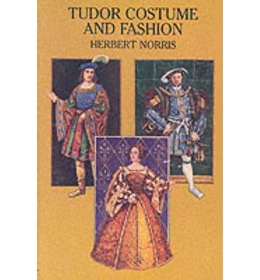 [( Tudor Costume and Fashion )] [by: Herbert Norris] (Costume Tudor Fashion And)