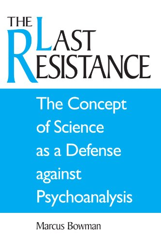 The Last Resistance: The Concept of Science as a Defense Against Psychoanalysis (SUNY series, Alternatives in Psychology) por Marcus Bowman
