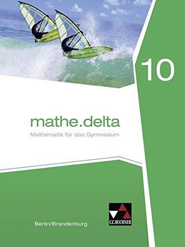 mathe.delta - Berlin/Brandenburg / Mathematik für das Gymnasium: mathe.delta - Berlin/Brandenburg / mathe.delta Berlin/Brandenburg 10: Mathematik für das Gymnasium