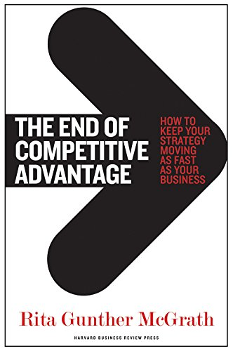 The End of Competitive Advantage: How to Keep Your Strategy Moving as Fast as Your Business por Rita Gunther McGrath