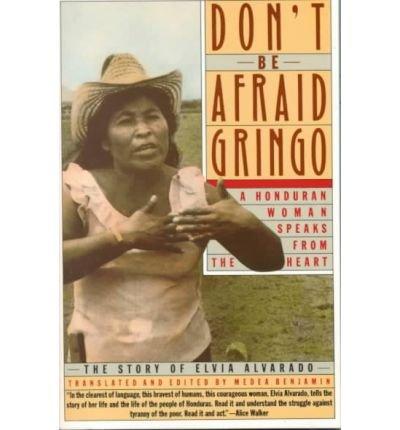 [( Don't Be Afraid, Gringo: A Honduran Woman Speaks from the Heart: The Story of Elvia Alvarado[ DON'T BE AFRAID, GRINGO: A HONDURAN WOMAN SPEAKS FROM THE HEART: THE STORY OF ELVIA ALVARADO ] By Benjamin, Medea ( Author )Jul-19-1989 Paperback By Benjamin, Medea ( Author ) Paperback Jul - 1989)] Paperback