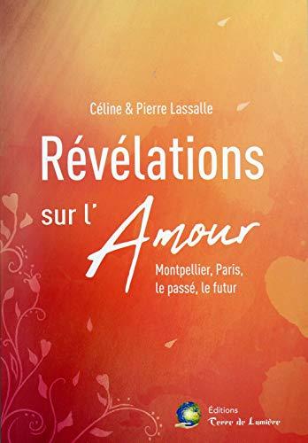 Révélations sur l'Amour - Montpellier, Paris, le passé, le futur