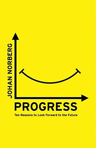 Progress: Ten Reasons to Look Forward to the Future por Johan Norberg