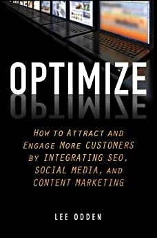 Optimize: How to Attract and Engage More Customers by Integrating SEO, Social Media, and Content Marketing di [Odden, Lee]