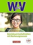 Wirtschaft für Fachoberschulen und Höhere Berufsfachschulen - W plus V - Höhere Berufsfachschule Nordrhein-Westfalen Neubearbeitung: Band 1: 11. Jahrgangsstufe - BWL mit Rechnungswesen: Schülerbuch