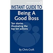 Being a Good Boss: Ten stories illustrating the top ten actions (Instant Guides)