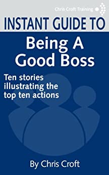 Being a Good Boss: Ten stories illustrating the top ten actions (Instant Guides) by [Croft, Chris]