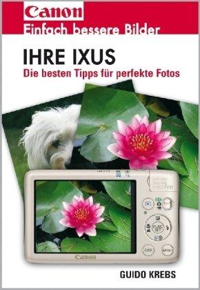Preisvergleich Produktbild Ihre Ixus: Einfach bessere Bilder. Die besten Tipps für perfekte Fotos