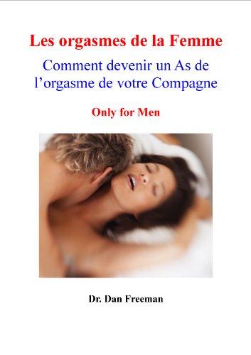 Les Orgasmes de la Femme - Comment devenir un As de l'orgasme de votre compagne
