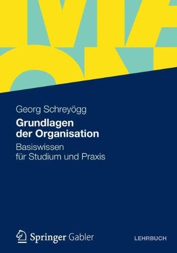 Grundlagen der Organisation: Basiswissen für Studium und Praxis