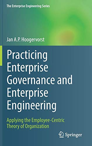 Practicing Enterprise Governance and Enterprise Engineering: Applying the Employee-Centric Theory of Organization (The Enterprise Engineering Series) - Science B Ap Computer