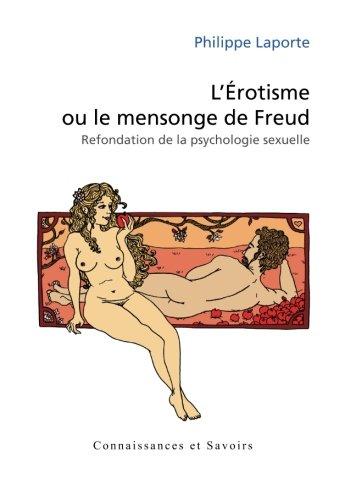 L'érotisme ou le mensonge de Freud : Refondation de la psychologie sexuelle