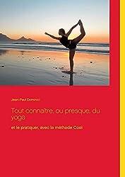 Tout connaître, ou presque, du yoga : Et le pratiquer, avec la méthode Cool