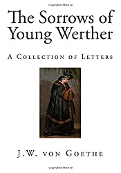 The Sorrows of Young Werther: A Collection of Letters (Romantic Literary Movement) by J.W. von Goethe (2014-12-01)