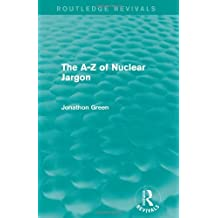 The A - Z of Nuclear Jargon (Routledge Revivals) by Jonathon Green (2013-08-19)