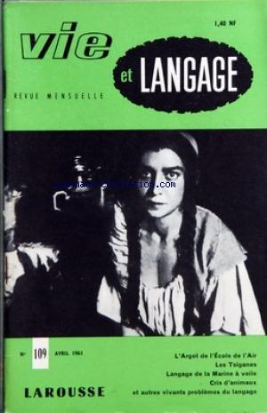 VIE ET LANGAGE [No 114] du 01/09/1961 - SOMMAIRE - L'ARGOT DE L'ECOLE DE L'AIR PAR P ROCHE CONTROLEUR DE L'AERONAUTIQUE - EN FEUILLETANT LE PETIT LAROUSSE MEKTOUB PAR ADRIEN BERNELLE - LE COEUR PAR JEAN TOURNEMILLE - GRAMMAIRIENS ET AMATEURS DE BEAU LANGAGE MICHELET PAR MAURICE RAT - LANGAGE DE LA MARINE A VOILE PAR YVES LE SCAL - MOTS CROISES LITTERAIRES PAR JACQUES CAPELOVICI - COUPE EMILE DE GIRARDIN 1961 - NOMS DE COURS D'EAU PAR E THEVENOT - CRIS D'ANIMAUX PAR JULIEN TEPPE - PREMIERES ETUD par Collectif