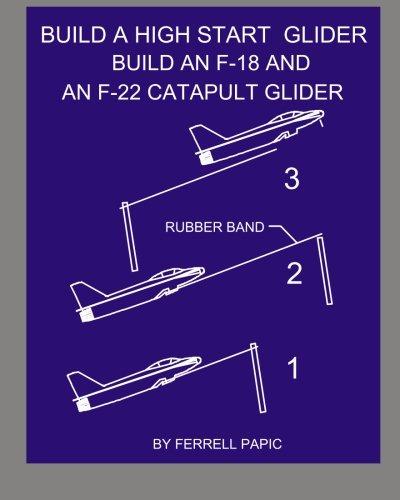 Build a high start glider: Build an F-18 and an F-22 catapult glider por Ferrell D Papic