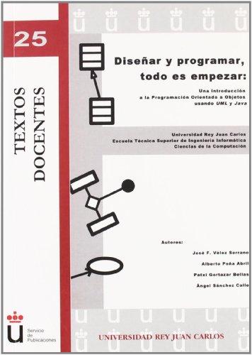 Diseñar y programar, todo es empezar: Una introducción a la programación orientada a objetos usando UML y Java (Colección Textos Docentes)