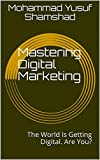Mastering Digital Marketing By Md Yusuf Shamshad : The World Is Getting Digital. Are You? (English Edition)