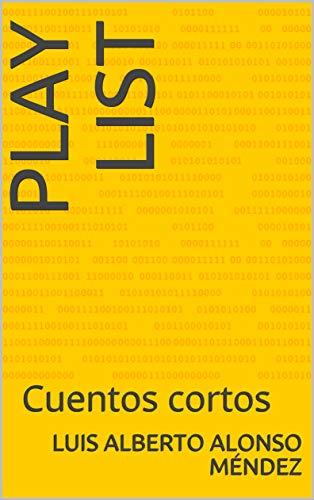 Play List: Cuentos cortos por Luis Alberto Alonso Méndez
