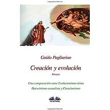 Creación y evolución: Una comparación entre evolucionismo teísta, darwinismo casualista y creacionismo - Ensayo