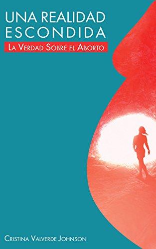 una-realidad-escondida-la-verdad-sobre-el-aborto-spanish-edition
