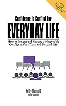 Confidence In Conflict For Everyday Life: How to Prevent and Manage the Inevitable Conflict in Your Work and Personal Life (English Edition) par [Mangold, Kathy]