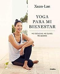 Yoga para mi bienestar: Me escucho, me cuido, me quiero par  Xuan-Lan