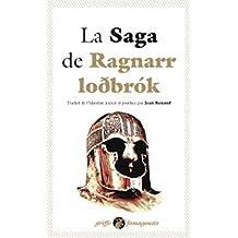 La Saga de Ragnarr Lodbrok : Suivi du Dit des fils de Ragnarr et du Chant de Kraka