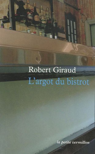 L'argot du bistrot de Giraud (1921-1997).Robert (2010) Poche