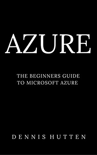 Azure: Microsoft Azure Tutorial The Ultimate Beginners Guide (English Edition)