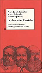 La révolution libertaire : Proudhon, Bakounine, Kropotkine
