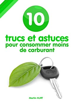 10 trucs et astuces pour consommer moins de carburant french edition ebook martin kurt cyril. Black Bedroom Furniture Sets. Home Design Ideas